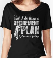 Yes I Do Have A Retirement Plan I Plan On Cycling Women's Relaxed Fit T-Shirt