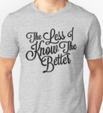The Less I Know Unisex T-Shirt
