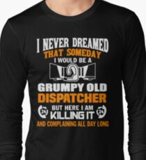 Grumpy Old Dispatcher Shirt Long Sleeve T-Shirt
