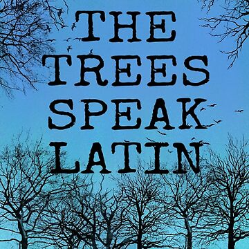 The Trees Speak Latin by freethephoenix