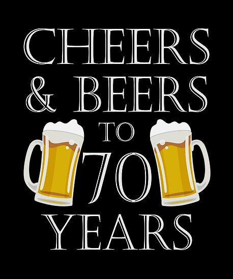 Cheers And Beers To 70 Years 70th Birthday Gift