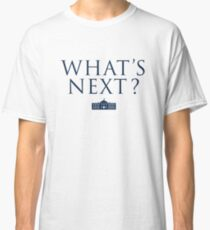 What's Next? West Wing Classic T-Shirt