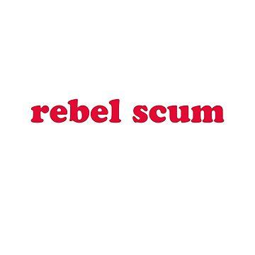 rebel scum by danascullysgf