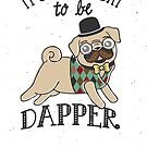 It's A Good Day To Be Dapper  by Amy Grace