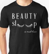 Beauty sleep is must- have T-Shirt