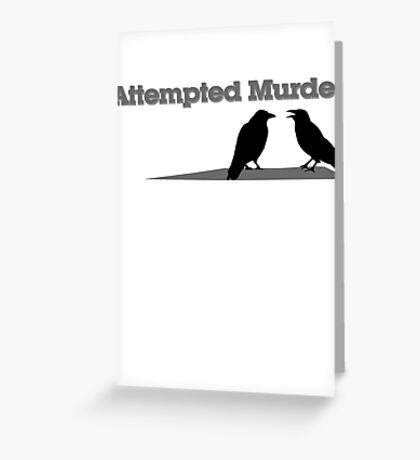 Attempted Murder Greeting Card