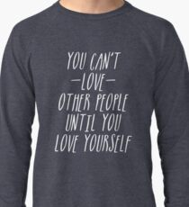 QUOTE: you can't love other people until you love yourself Lightweight Sweatshirt