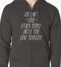 QUOTE: you can't love other people until you love yourself Zipped Hoodie