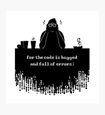For the code is bugged and full of errors (black) Photographic Print