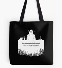 For the code is bugged and full of errors (white) Tote Bag