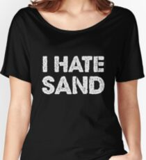 I Hate Sand  - Funny Military Deployment Army  Women's Relaxed Fit T-Shirt