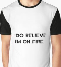 I Do Believe I'm On Fire Graphic T-Shirt