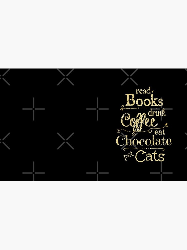 read books, drink coffee, eat chocolate, pet cats by FandomizedRose