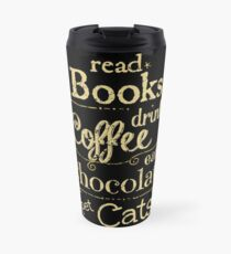 read books, drink coffee, eat chocolate, pet cats Travel Mug