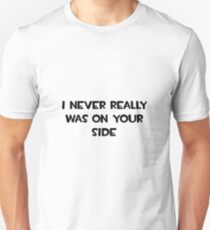 I Never Really Was On Your Side T-Shirt