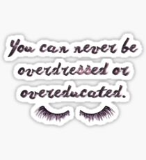 You can never be overdressed or overeducated. Sticker