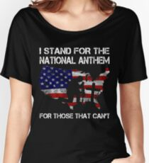 I STAND FOR THE NATIONAL ANTHEM FOR THOSE THAT CAN'T  HONOR VETERAN DAY SHIRTS Women's Relaxed Fit T-Shirt