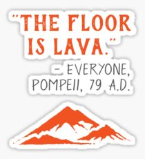 The Floor is Lava - Everyone Pompeii, 79 A.D. Funny History  Sticker