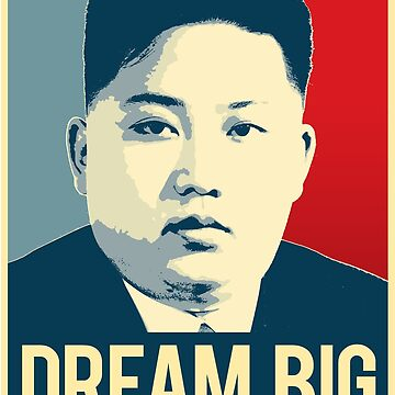 Dream Big Kim Jong Un by popdesigner