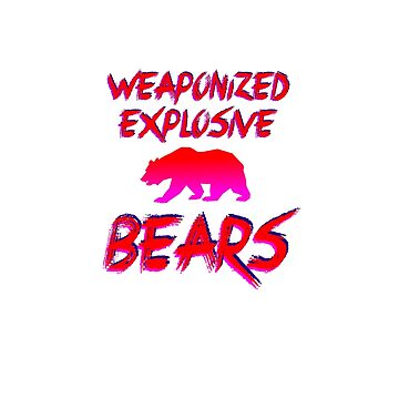Weaponized Explosive Bears  by Dinnershark