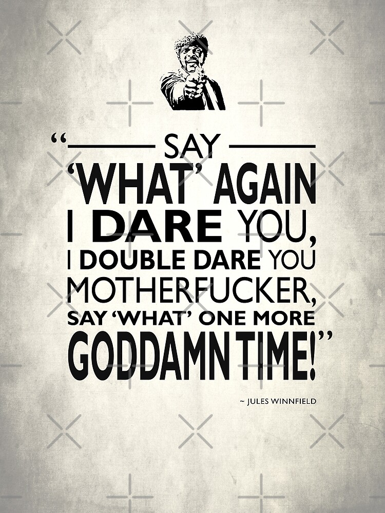Say What Again I Dare You by rogue-design