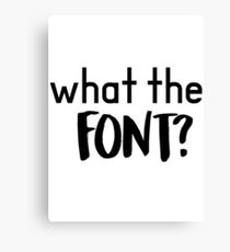 What the Font? Canvas Print