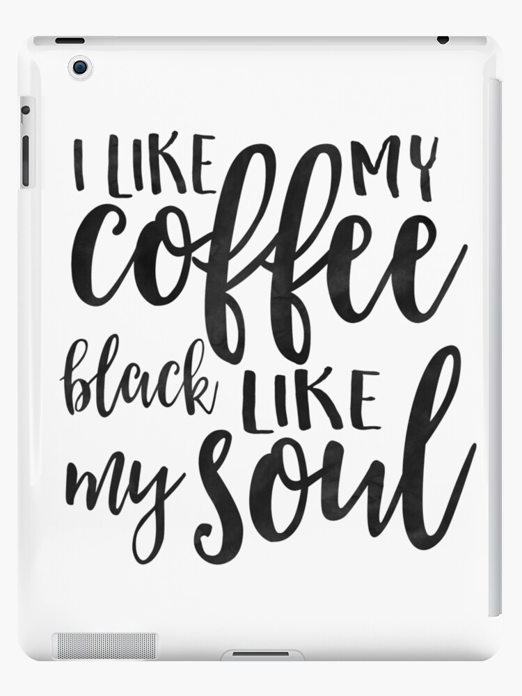 but first coffee, i like my coffee black like my soul,funny kitchen