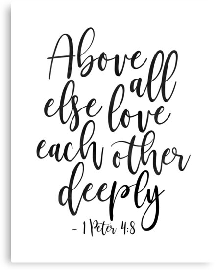 """Love Each Other Quotes: """" Above All Else Love Each Other Deeply,Christian Print"""