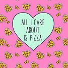 All I Care About Is Pizza by Amy Grace