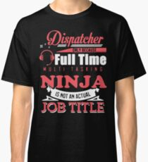 I'm a Dispatcher Shirt Classic T-Shirt