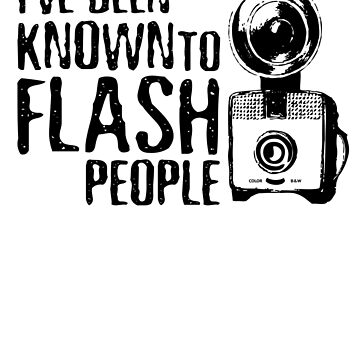 I've Been Known To Flash People by amygrace
