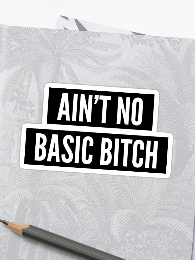 4c541e884b0b1 Ain't No Basic Bitch | Stickers