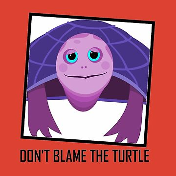 DON'T BLAME THE TURTLE by jgevans