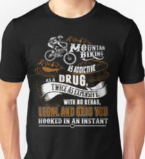 Mountain biking Addictive Drug Expensive Legal and gets you T-Shirt