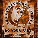 Our World is Extraordinary-Do Your Part! by Chiwow-Media