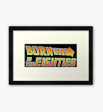 Born in the 80's Framed Print