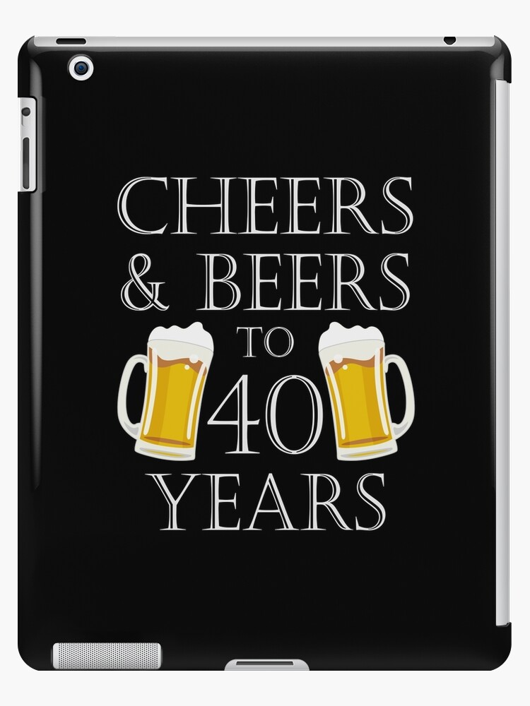 Cheers And Beers To 40 Years 40th Birthday Gift