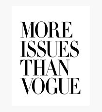 More Issues Than Vogue Photographic Print