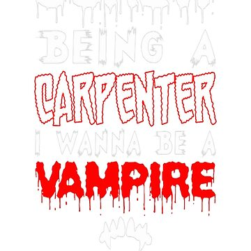Screw Being A Carpenter I Wanna Be A Vampire by Kathrinew