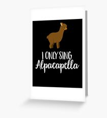 I Only Sing Alpacapella - Funny Acapella Singers  Greeting Card