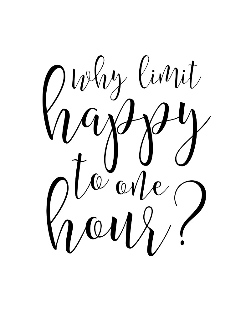 Why Limit Happy To One Hour,Bar Wall Art,Alcohol Sign,Drink Sign,Home Bar  Decor,Bar Discount Print,Quote Prints,Printable