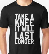 Take A Knee It Will Last Longer Unisex T-Shirt