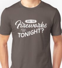 Are the fireworks still on for tonight Unisex T-Shirt