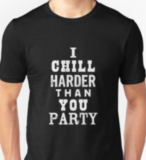 I Chill Harder Than You Party T-Shirt