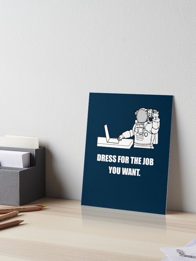 588d6031 Funny: Dress for the job you want. Astronaut. Sarcasm, Humor Gift ...