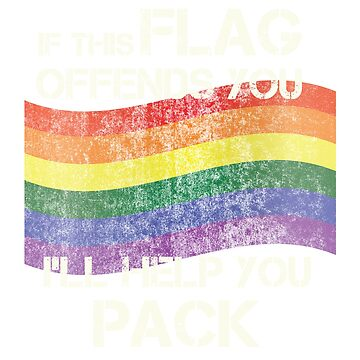 If this LGBT flag offends you I'll help you pack by tinyflyinggoats