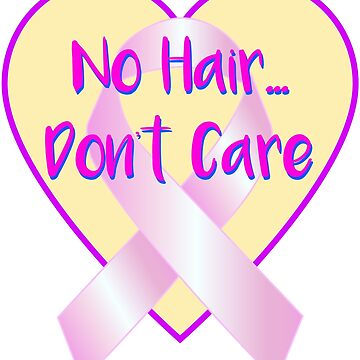 No Hair. Don't Care. Fight Breast Cancer Pink Ribbon by turtlebird
