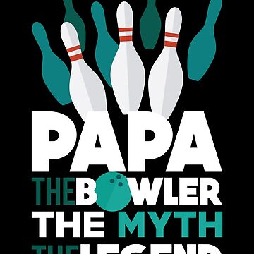 Mens Bowling Design Papa The Bowler The Myth The Legend Gift Tee by artbyanave