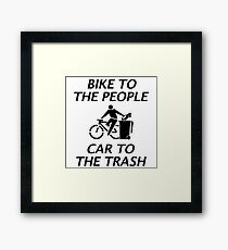 BIKE TO THE PEOPLE CAR TO THE TRASH Framed Print