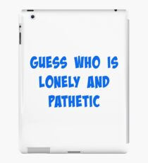 Guess Who Is Lonely and Pathetic iPad Case/Skin